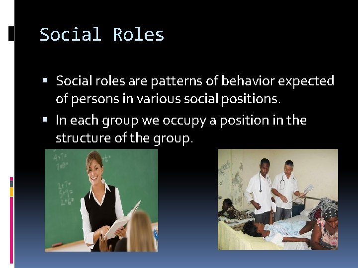 Social Roles Social roles are patterns of behavior expected of persons in various social