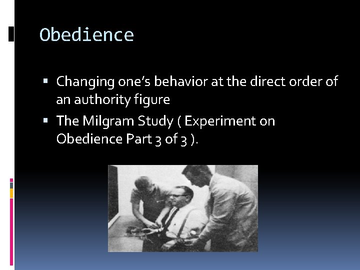 Obedience Changing one's behavior at the direct order of an authority figure The Milgram