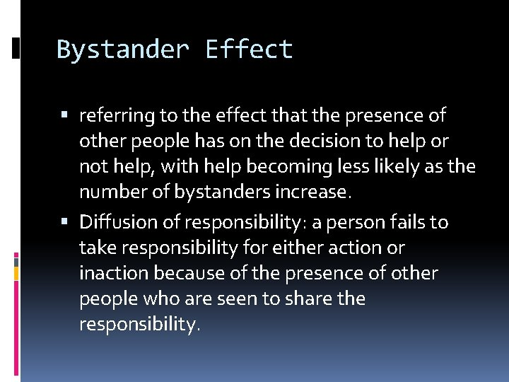 Bystander Effect referring to the effect that the presence of other people has on