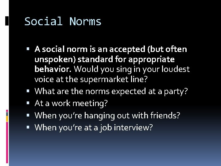 Social Norms A social norm is an accepted (but often unspoken) standard for appropriate