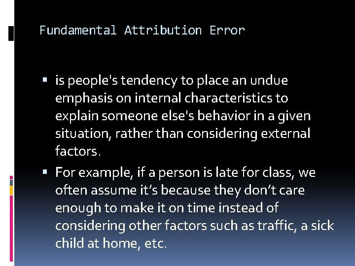 Fundamental Attribution Error is people's tendency to place an undue emphasis on internal characteristics