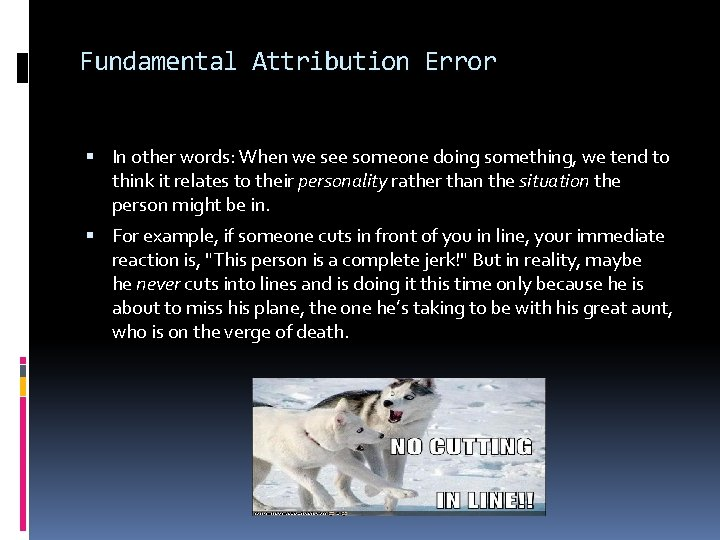Fundamental Attribution Error In other words: When we see someone doing something, we tend