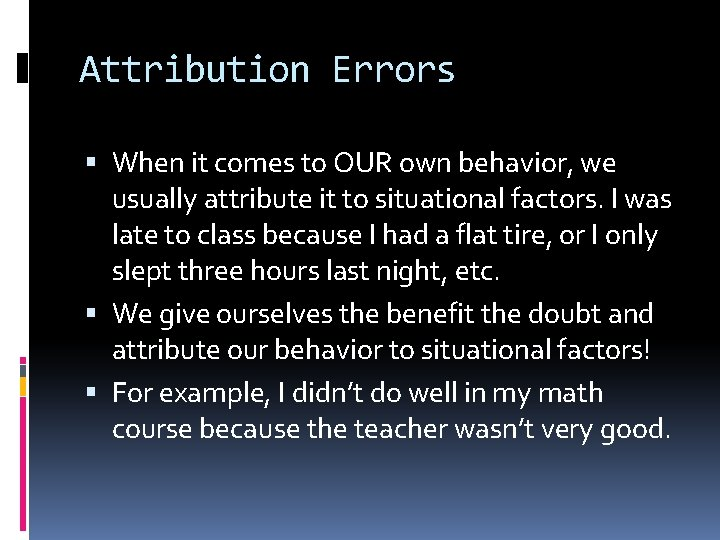 Attribution Errors When it comes to OUR own behavior, we usually attribute it to