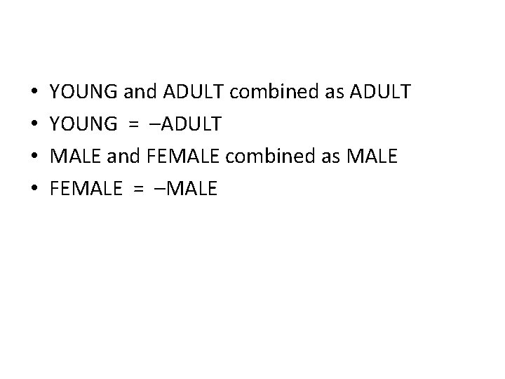 • • YOUNG and ADULT combined as ADULT YOUNG = –ADULT MALE and
