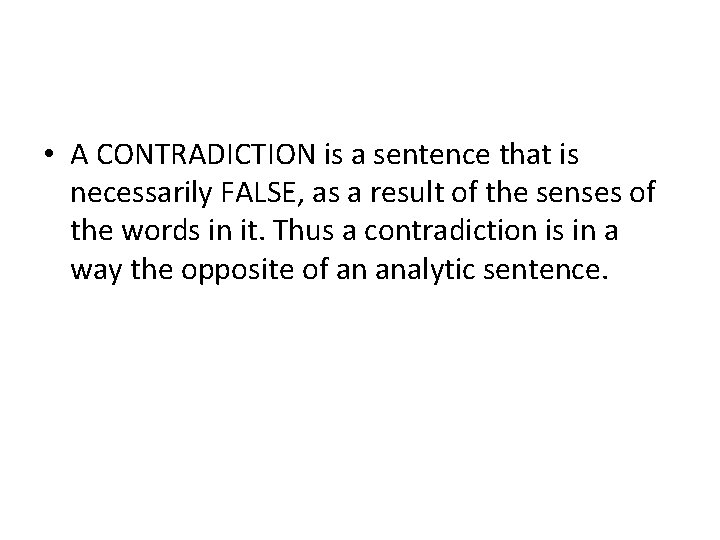 • A CONTRADICTION is a sentence that is necessarily FALSE, as a result