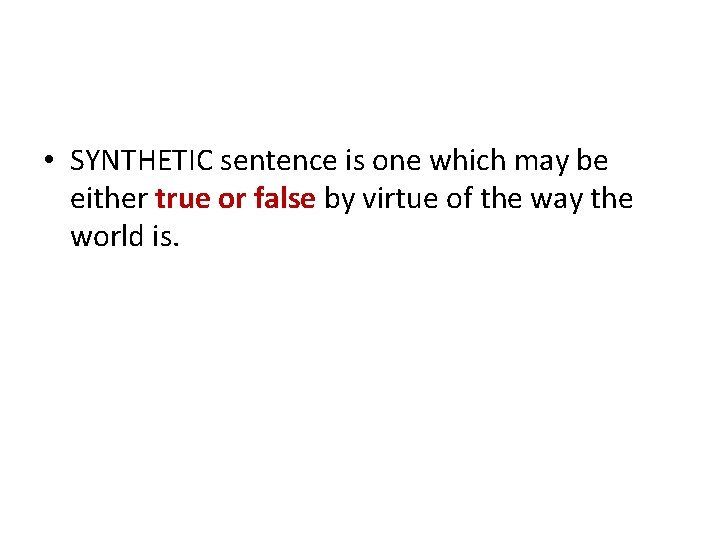 • SYNTHETIC sentence is one which may be either true or false by