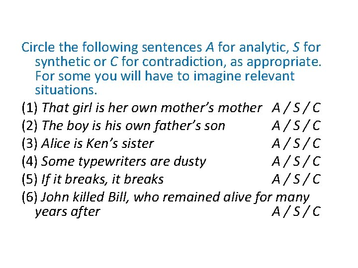 Circle the following sentences A for analytic, S for synthetic or C for contradiction,