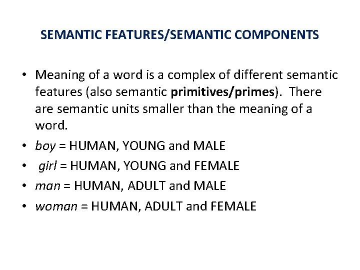 SEMANTIC FEATURES/SEMANTIC COMPONENTS • Meaning of a word is a complex of different semantic