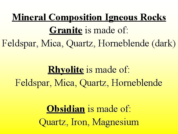Mineral Composition Igneous Rocks Granite is made of: Feldspar, Mica, Quartz, Horneblende (dark) Rhyolite