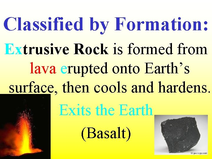 Classified by Formation: Extrusive Rock is formed from lava erupted onto Earth's surface, then