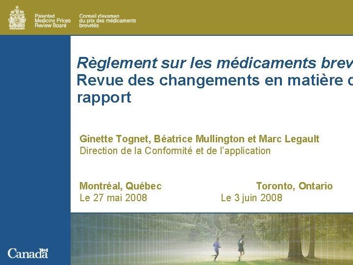 Règlement sur les médicaments brev Revue des changements en matière d rapport Ginette Tognet,