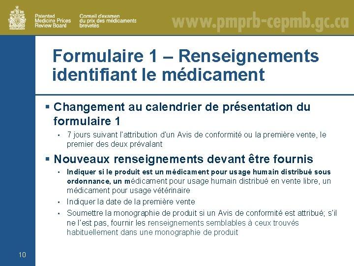 Formulaire 1 – Renseignements identifiant le médicament § Changement au calendrier de présentation du