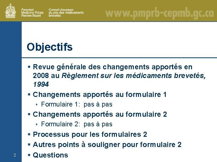 Objectifs § Revue générale des changements apportés en 2008 au Règlement sur les médicaments