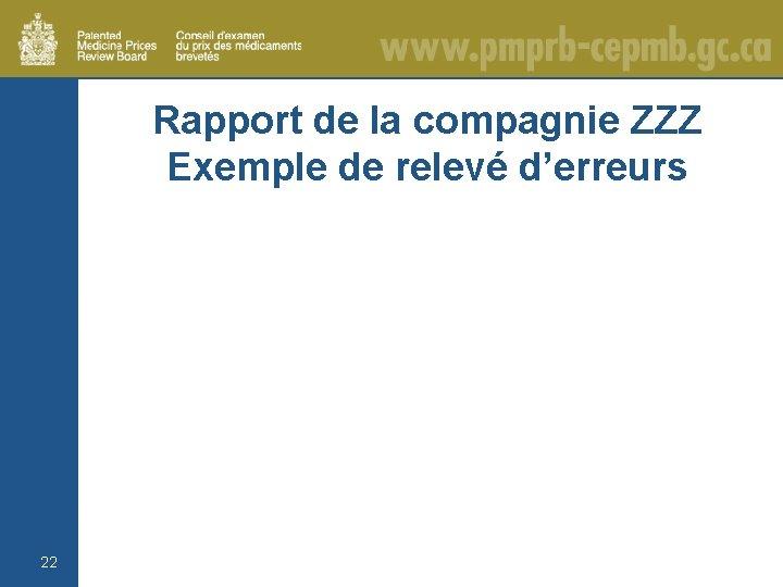 Rapport de la compagnie ZZZ Exemple de relevé d'erreurs 22
