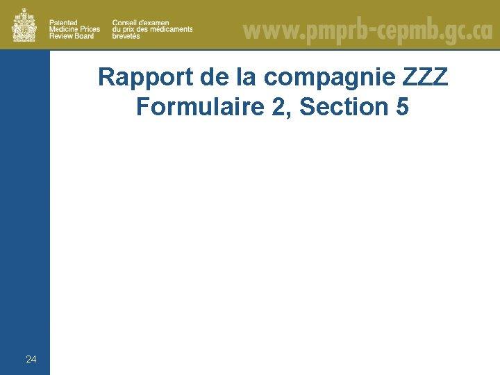 Rapport de la compagnie ZZZ Formulaire 2, Section 5 24