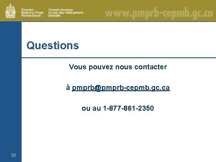 Questions Vous pouvez nous contacter à pmprb@pmprb-cepmb. gc. ca ou au 1 -877 -861