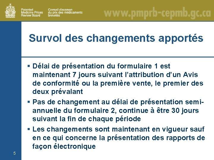 Survol des changements apportés § Délai de présentation du formulaire 1 est maintenant 7