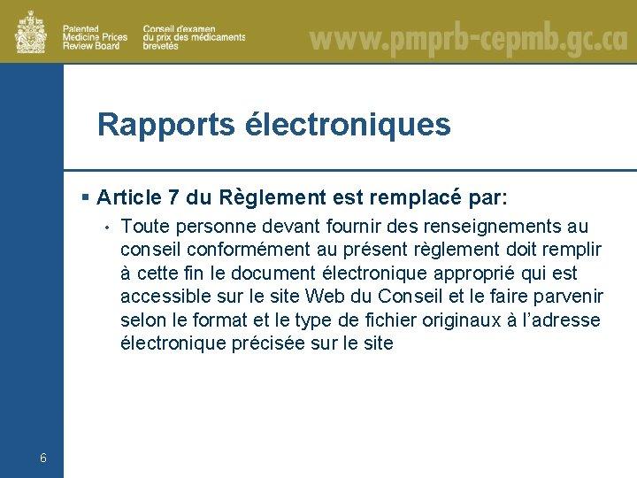 Rapports électroniques § Article 7 du Règlement est remplacé par: • 6 Toute personne