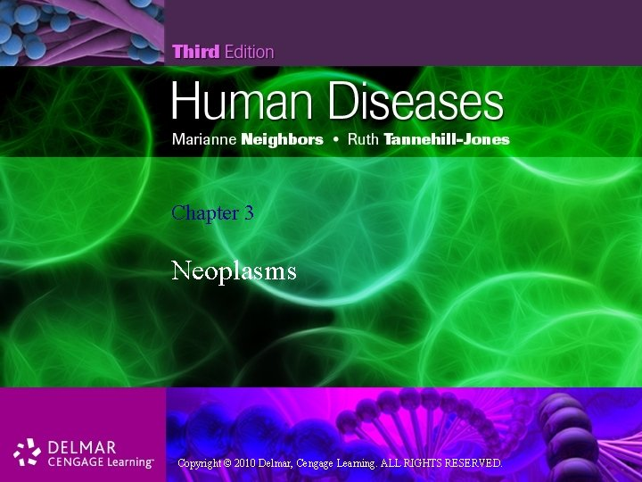 Chapter 3 Neoplasms Copyright © 2010 Delmar, Cengage Learning. ALLALL RIGHTS RESERVED.
