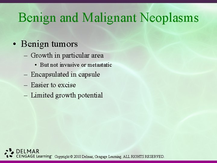Benign and Malignant Neoplasms • Benign tumors – Growth in particular area • But