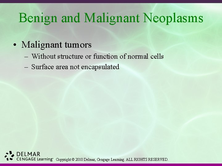 Benign and Malignant Neoplasms • Malignant tumors – Without structure or function of normal