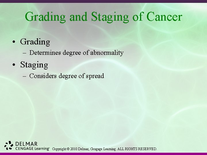 Grading and Staging of Cancer • Grading – Determines degree of abnormality • Staging