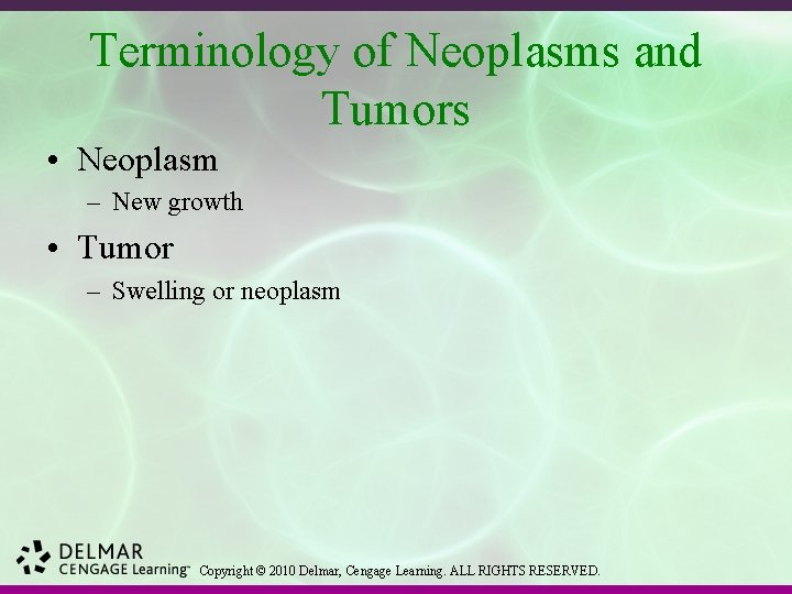 Terminology of Neoplasms and Tumors • Neoplasm – New growth • Tumor – Swelling