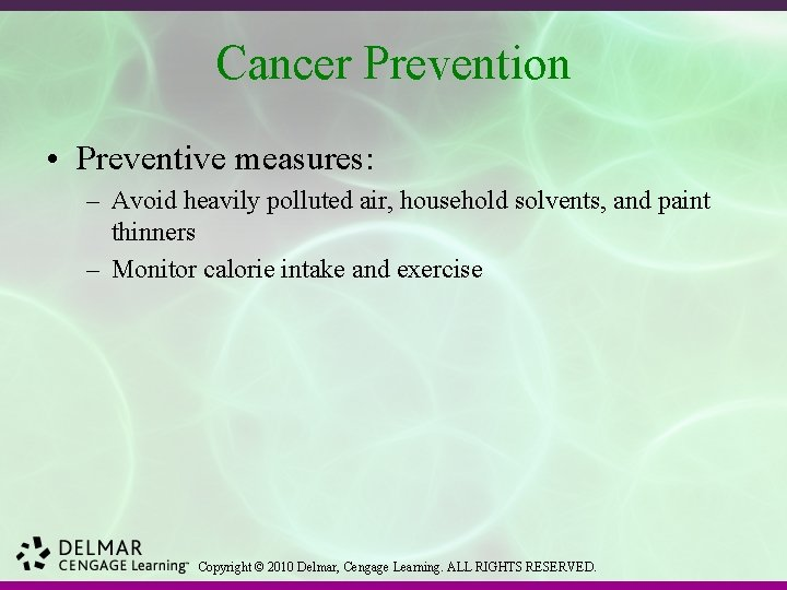 Cancer Prevention • Preventive measures: – Avoid heavily polluted air, household solvents, and paint