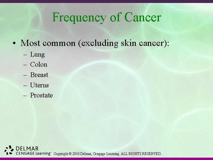 Frequency of Cancer • Most common (excluding skin cancer): – – – Lung Colon