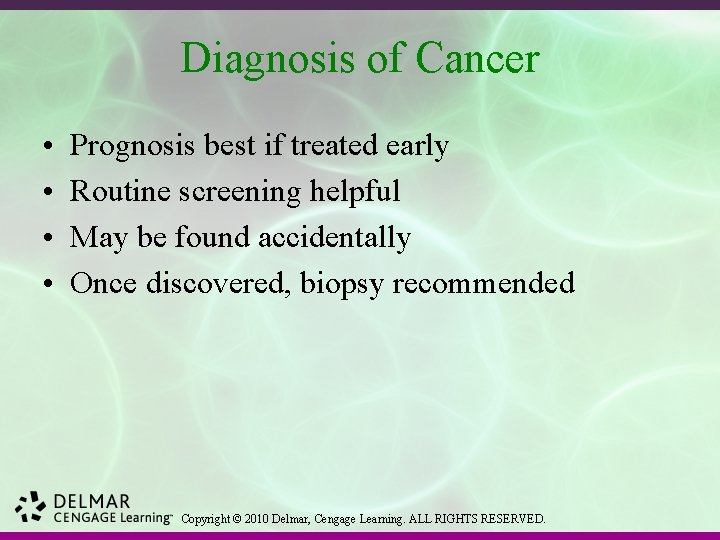 Diagnosis of Cancer • • Prognosis best if treated early Routine screening helpful May
