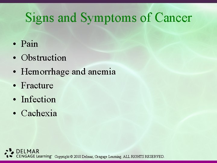 Signs and Symptoms of Cancer • • • Pain Obstruction Hemorrhage and anemia Fracture