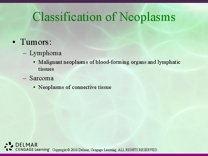 Classification of Neoplasms • Tumors: – Lymphoma • Malignant neoplasms of blood-forming organs and