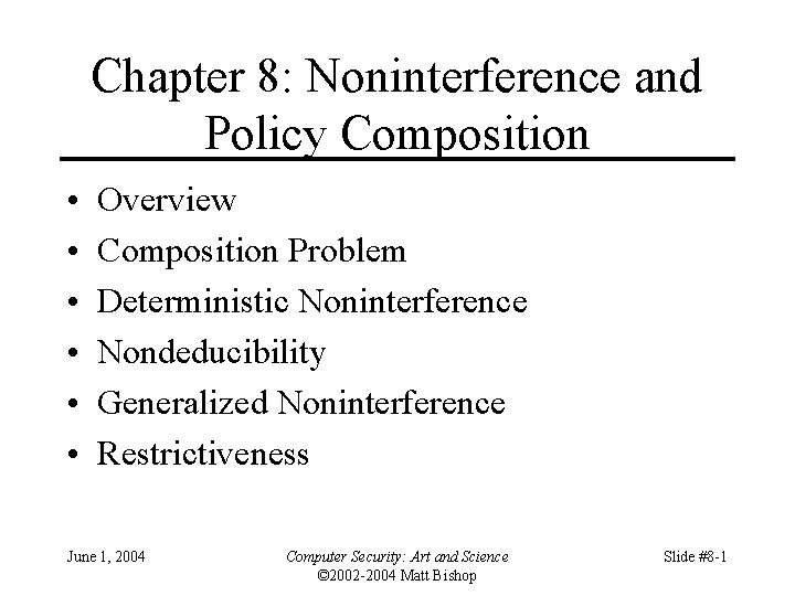 Chapter 8: Noninterference and Policy Composition • • • Overview Composition Problem Deterministic Noninterference