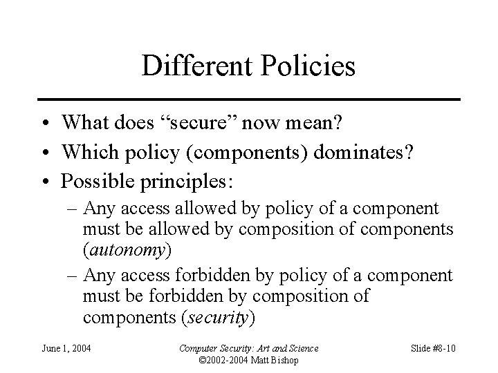 """Different Policies • What does """"secure"""" now mean? • Which policy (components) dominates? •"""