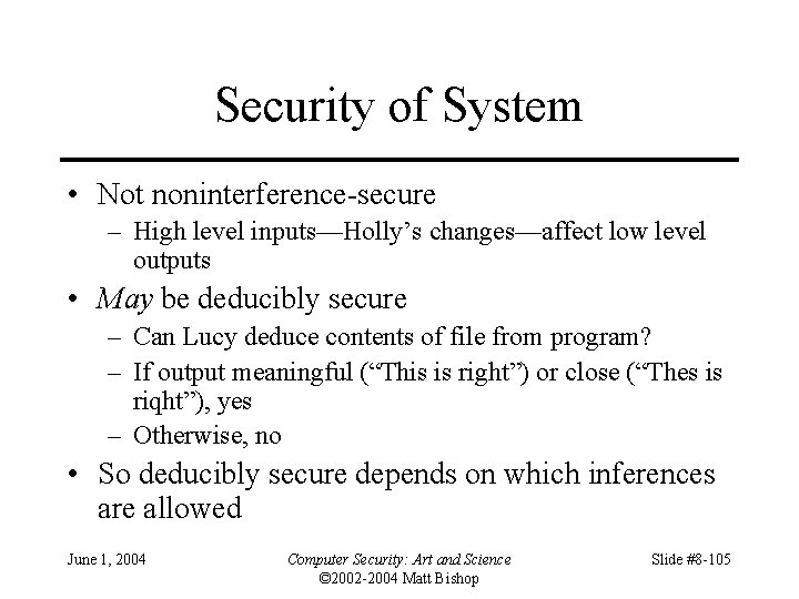Security of System • Not noninterference-secure – High level inputs—Holly's changes—affect low level outputs