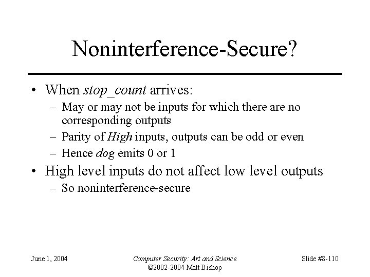 Noninterference-Secure? • When stop_count arrives: – May or may not be inputs for which