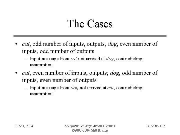 The Cases • cat, odd number of inputs, outputs; dog, even number of inputs,