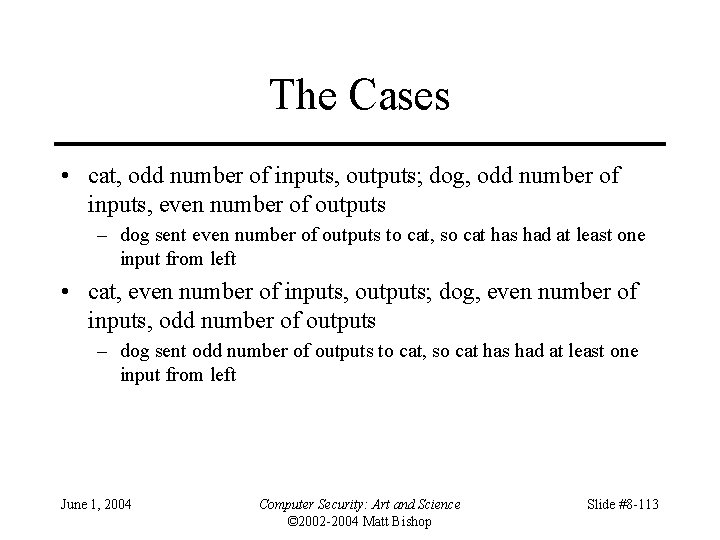 The Cases • cat, odd number of inputs, outputs; dog, odd number of inputs,