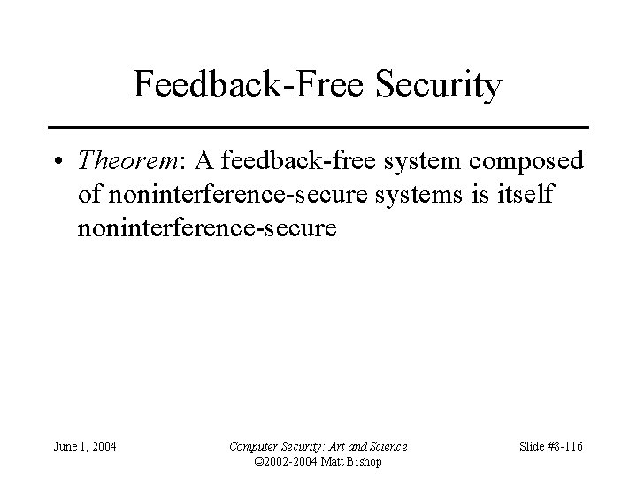 Feedback-Free Security • Theorem: A feedback-free system composed of noninterference-secure systems is itself noninterference-secure