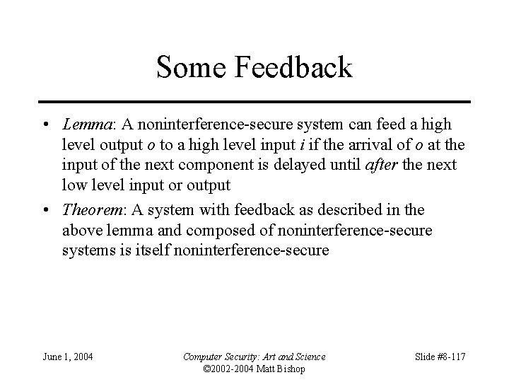 Some Feedback • Lemma: A noninterference-secure system can feed a high level output o