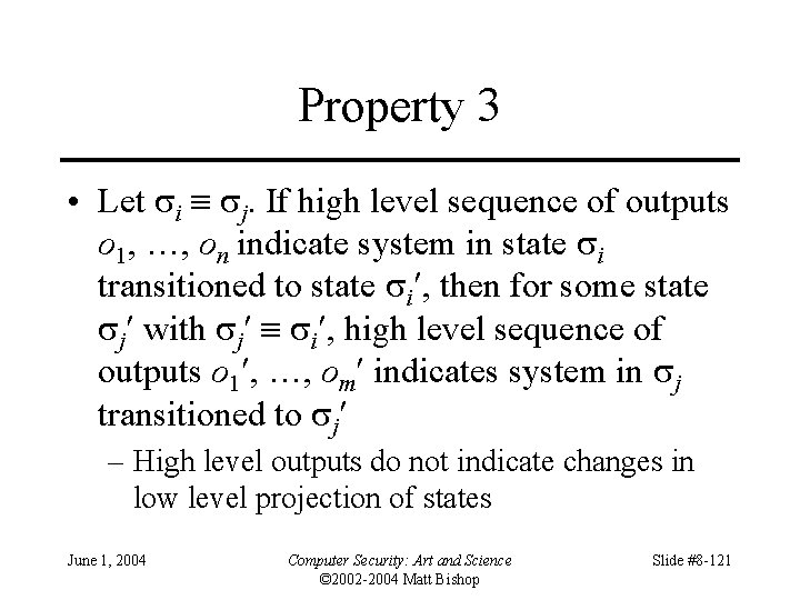 Property 3 • Let i j. If high level sequence of outputs o 1,