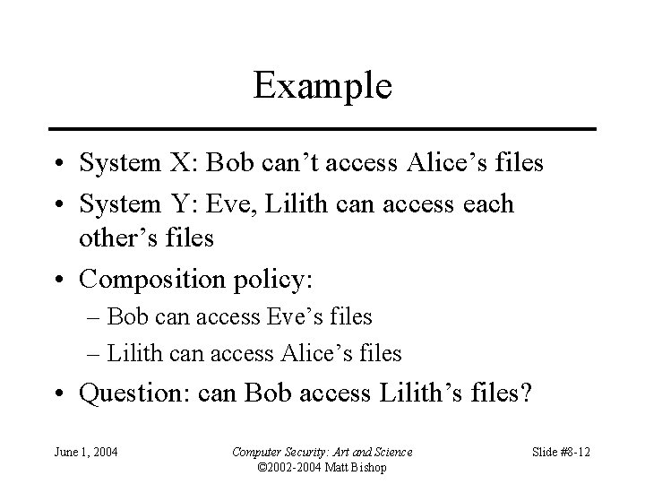 Example • System X: Bob can't access Alice's files • System Y: Eve, Lilith