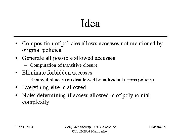 Idea • Composition of policies allows accesses not mentioned by original policies • Generate