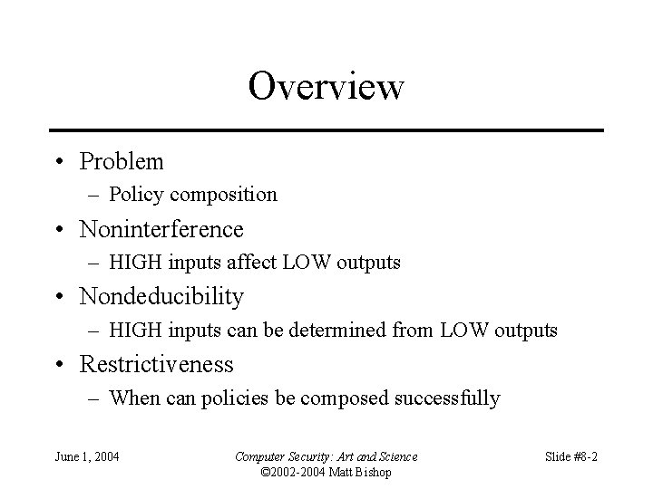 Overview • Problem – Policy composition • Noninterference – HIGH inputs affect LOW outputs