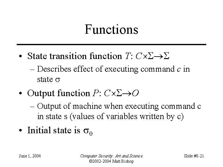 Functions • State transition function T: C – Describes effect of executing command c