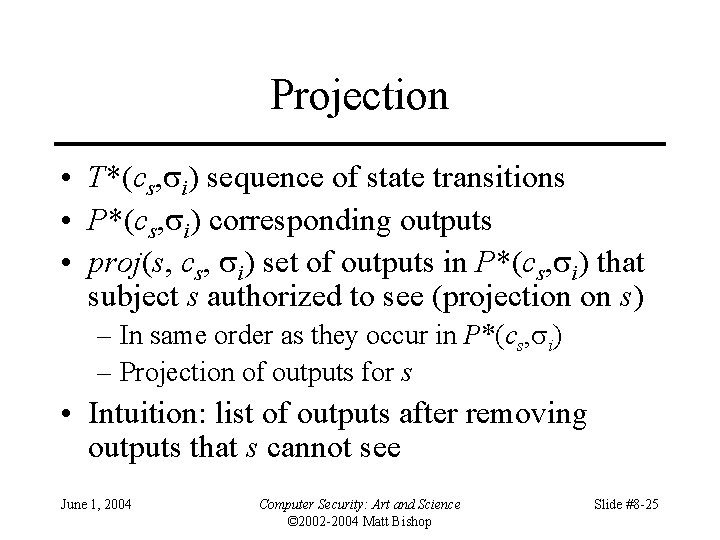 Projection • T*(cs, i) sequence of state transitions • P*(cs, i) corresponding outputs •