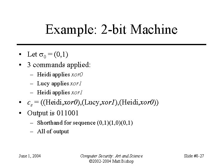 Example: 2 -bit Machine • Let 0 = (0, 1) • 3 commands applied: