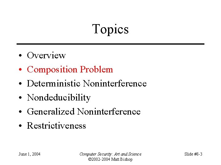 Topics • • • Overview Composition Problem Deterministic Noninterference Nondeducibility Generalized Noninterference Restrictiveness June