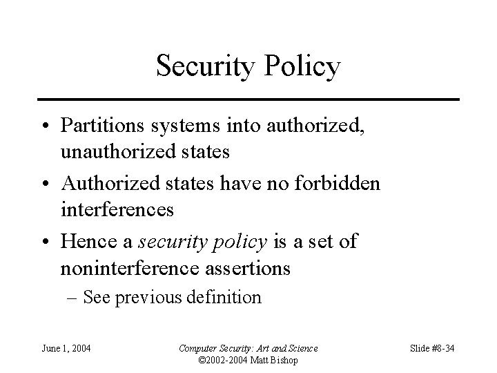 Security Policy • Partitions systems into authorized, unauthorized states • Authorized states have no