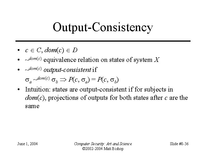 Output-Consistency • c C, dom(c) D • ~dom(c) equivalence relation on states of system